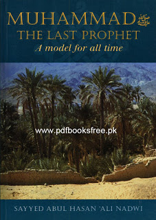Muhammad s.a.w The Last Prophet, A model for all time by Syed Abul Hasan Ali Nadwi free download in pdf